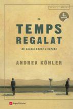 el temps regalat: un assaig sobre l espera-andrea kohler-9788417214173