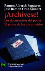 ¡archivese!: los documentos el poder, el poder de los documentos jose ramon cruz mundet ramon alberch figueras 9788420639673