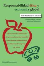 responsabilidad etica y economia global: estudio sobre los denominados objetivos de desarrollo sostenible como limites      economicos, eticos y ecologicos de las empresas del futuro-luis martínez de velasco-9788424513573