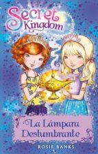 secret kingdom 33. la lampara deslumbrante rosie banks 9788424662073