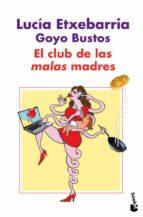 el club de las malas madres lucia etxebarria goyo bustos 9788427035973