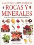 manual para coleccionistas de rocas y minerales: como buscarlos, conservarlos y clasificarlos-walter schumann-9788428210973