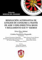 resolución alternativa de litigios de consumo a través de adr y odr (directiva 2013/11 y reglamento (ue) nº 524/2013) silvia diaz alabart 9788429019773