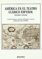 América en el teatro clásico español: estudio y textos: Estudios Y Textos (Anejos de RILCE)