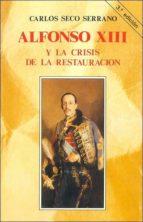 alfonso xiii y la crisis de la restauracion (3ª ed.)-carlos seco serrano-9788432119873