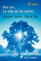 orar con... la vida de los santos-laureano j. benitez grande-caballero-oscar a. peña-9788433020673