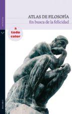 atlas de filosofia: en busca de la felicidad 9788434236073