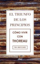 el triunfo de los principios. cómo vivir con thoreau (ebook)-toni montesinos gilbert-9788434425873