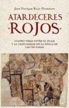atardeceres rojos: cuatro vidas entre el islam y la cristiandad en la epoca de las cruzadas jose enrique ruiz domenec 9788434453173