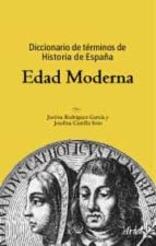 diccionario de terminos de historia de españa: edad moderna (3ª e d.)-justina rodriguez garcia-josefina castilla soto-9788434467873