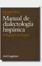 manual de dialectologia hispanica: el español de españa (8ª ed.) manuel alvar lopez 9788434482173
