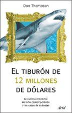 el tiburon de 12 millones de dolares: la curiosa economia del art e contemporaneo y las casas de subastas john thompson 9788434488373