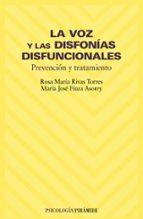 la voz y las disfonias disfuncionales: prevencion y tratamiento rosa maria rivas torres maria jose fiuza asorey 9788436816273
