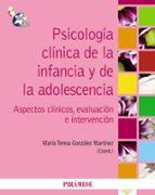 psicologia clinica de la infancia y de la adolescencia: aspectos clinicos, evaluacion e intervencion-teresa gonzalez-9788436825473