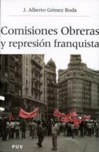 comisiones obreras y la represion franquista jose alberto gomez roda 9788437059273