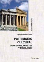 patrimonio cultural: conceptos, debates y problemas-ignacio gonzalez-varas-9788437634173