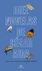 diez novelas de césar aira cesar aira 9788439735373