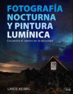 fotografia nocturna y pintura luminica: encuentra el camino en la oscuridad-lance keimig-9788441539273