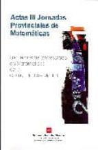 actas iii jornadas provinciales de matematicas: encuentros del pr ofesorado de matematicas de la comunidad de madrid-9788445125373