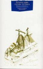 estudios sobre cultura tectonica: poeticas de la construccion en la arquitectura de los siglos xix y xx-9788446011873