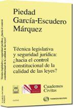 tecnica legislativa y seguridad juridica: ¿hacia el control const itucional calidad de las leyes? piedad garcia escudero marquez 9788447033973