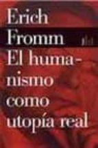el humanismo como utopia real-erich fromm-9788449308673