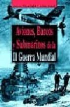 aviones, barcos y submarinos de la ii guerra mundial-steve crawford-john ward-9788466206273