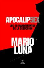 apocalipsex: los 10 mandamientos de la seduccion-mario luna-9788467035773