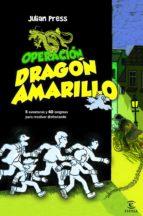 operacion dragon amarillo: 8 aventuras y 60 enigmas para resolver disfrutando julian press 9788467038873