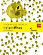 cuaderno de matemáticas 1º primaria, 3er trimestre savia 9788467570373