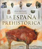 atlas ilustrado. la españa prehistorica-ricardo cagigal-9788467756173