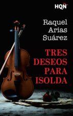 TRES DESEOS PARA ISOLDA (FINALISTA III PREMIO DIGITAL) (EBOOK)