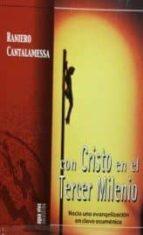 con cristo en el tercer milenio: hacia una evangelizacion en clav e ecumenica raniero cantalamessa 9788472398573