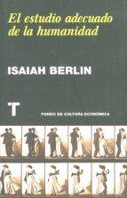 el estudio adecuado de la humanidad isaiah berlin 9788475069173
