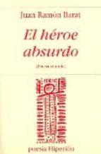 EL HEROE ABSURDO (POESIA REUNIDA)