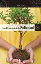 los cimientos de la felicidad-james allen-9788478087273