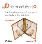 dentro del espejo: la literatura infantil y juvenil contada a los adultos-pep molist-9788478275373