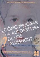 COMO MEJORAR LA AUTOESTIMA DE LOS ALUMNOS (VOL. 2): HABILIDADES S OCIALES COMPLEJAS (14-16 AÑOS)