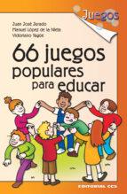 66 juegos populares para educar (ebook) juan jose jurado manuel lopez de la nieta victoriano yagüe 9788490236727