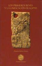 los primeros reyes y la unificacion de egipto alejandro jimenez serrano 9788484393573