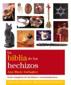 la biblia de los hechizos: guia completa de hechizos y encantamie ntos-ann-marie gallagher-9788484453673