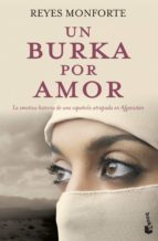 un burka por amor: la emotiva historia de una española atrapada en afganistan reyes monforte 9788484607373