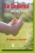 la cesarea: ¿problema o solucion?-michel odent-9788487403873