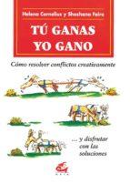 tu ganas, yo gano: como resolver conflictos creativamente (8ª ed. ) helena cornelius 9788488242273