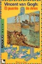 Descargar Vicent van gogh: el puente de arles epub gratis online Thomas David