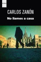 no llames a casa carlos zanon 9788490061473