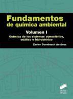 fundamentos de quimica ambiental. volumen i: quimica de los siste mas atmosferico, edafico e hidrosferico xavier domenech antunez 9788490770573