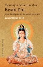 mensajes de la maestra kwan yin para la alquimia de las emociones-guillermina simo-9788491111573