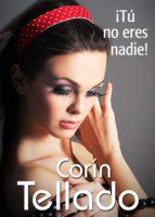 ¡tú no eres nadie! (ebook)-corin tellado-9788491620273