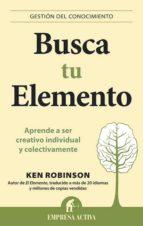 busca tu elemento: aprende a ser creativo individual y colectivam ente ken robinson 9788492452873